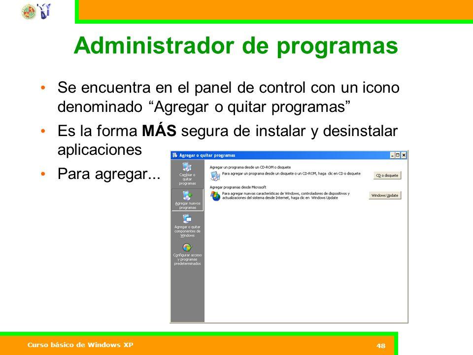 Curso básico de Windows XP 48 Administrador de programas Se encuentra en el panel de control con un icono denominado Agregar o quitar programas Es la forma MÁS segura de instalar y desinstalar aplicaciones Para agregar...