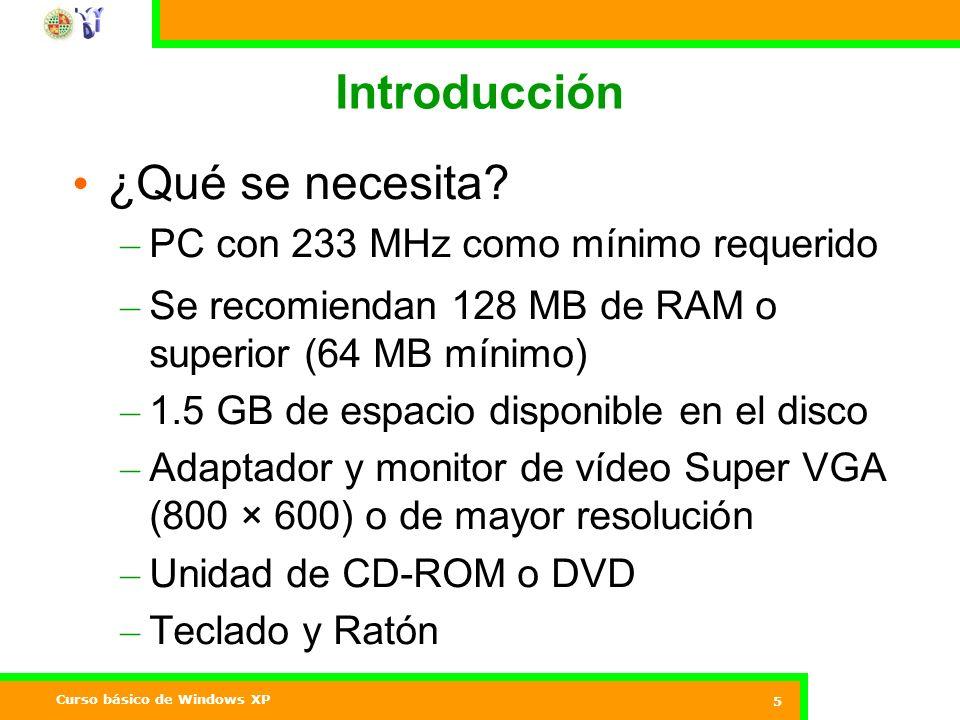 Curso básico de Windows XP 5 Introducción ¿Qué se necesita.