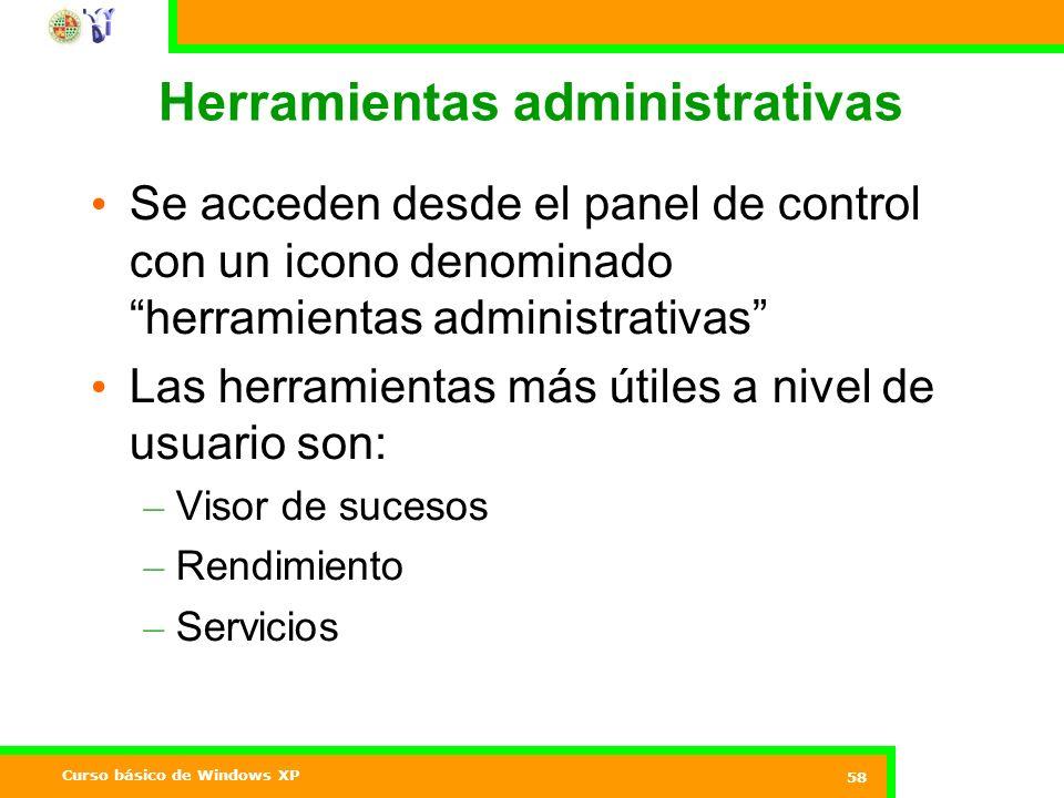 Curso básico de Windows XP 58 Herramientas administrativas Se acceden desde el panel de control con un icono denominado herramientas administrativas Las herramientas más útiles a nivel de usuario son: – Visor de sucesos – Rendimiento – Servicios