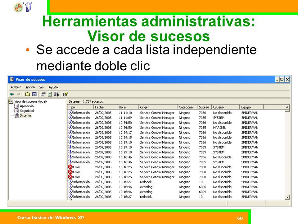 Curso básico de Windows XP 60 Herramientas administrativas: Visor de sucesos Se accede a cada lista independiente mediante doble clic