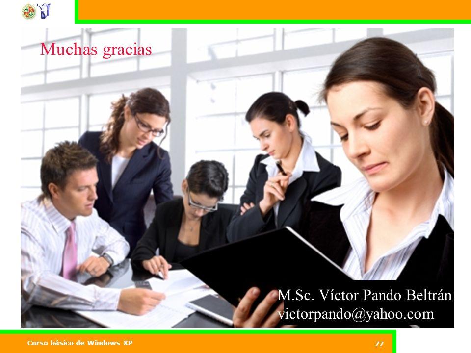 Curso básico de Windows XP 77 Muchas gracias M.Sc. Víctor Pando Beltrán victorpando@yahoo.com