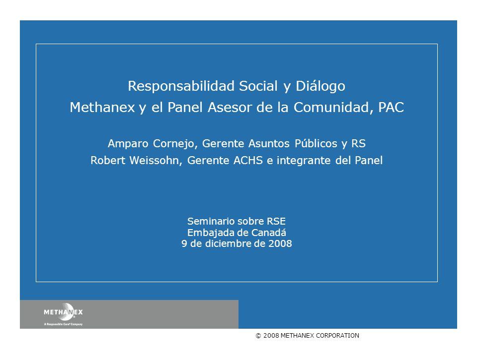 © 2008 METHANEX CORPORATION Responsabilidad Social y Diálogo Methanex y el Panel Asesor de la Comunidad, PAC Amparo Cornejo, Gerente Asuntos Públicos