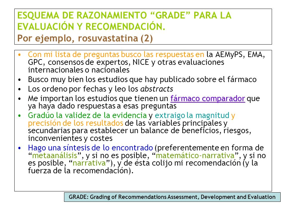 ESQUEMA DE RAZONAMIENTO GRADE PARA LA EVALUACIÓN Y RECOMENDACIÓN. Por ejemplo, rosuvastatina (2) Con mi lista de preguntas busco las respuestas en la