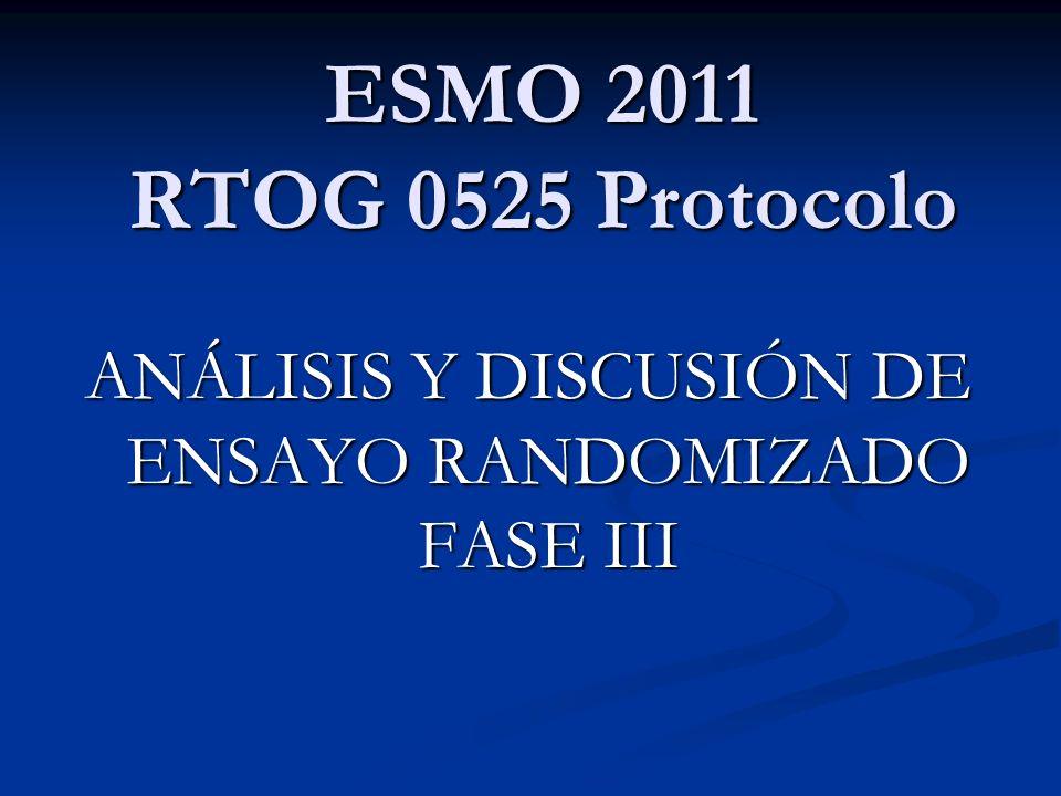 ESMO 2011 RTOG 0525 Protocolo ANÁLISIS Y DISCUSIÓN DE ENSAYO RANDOMIZADO FASE III