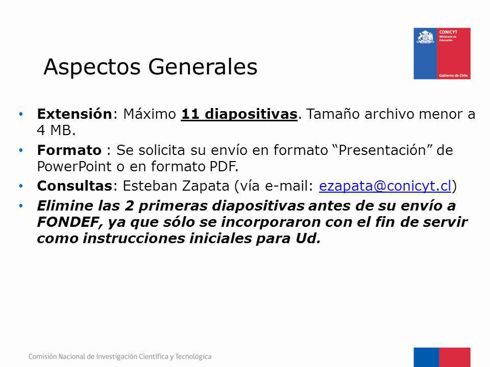 Aspectos Generales Extensión: Máximo 11 diapositivas. Tamaño archivo menor a 4 MB. Formato : Se solicita su envío en formato Presentación de PowerPoin