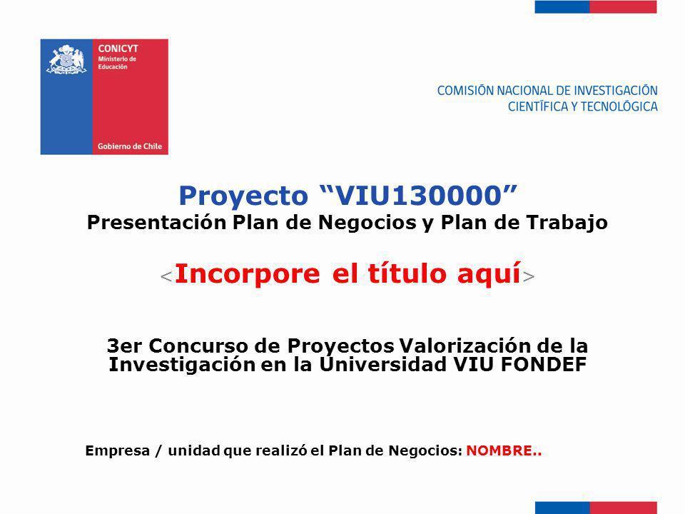 Proyecto VIU130000 Presentación Plan de Negocios y Plan de Trabajo 3er Concurso de Proyectos Valorización de la Investigación en la Universidad VIU FO