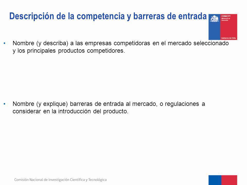 Nombre (y describa) a las empresas competidoras en el mercado seleccionado y los principales productos competidores. Nombre (y explique) barreras de e