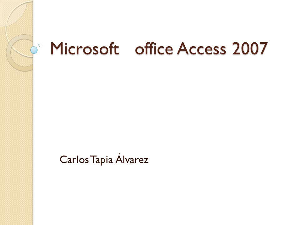 Microsoft office Access 2007 Carlos Tapia Álvarez