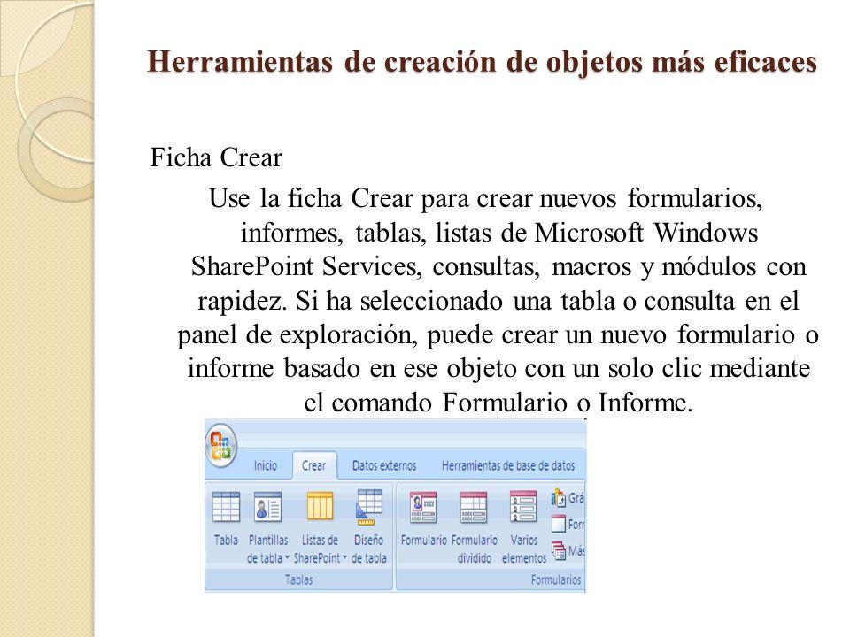Herramientas de creación de objetos más eficaces Ficha Crear Use la ficha Crear para crear nuevos formularios, informes, tablas, listas de Microsoft W