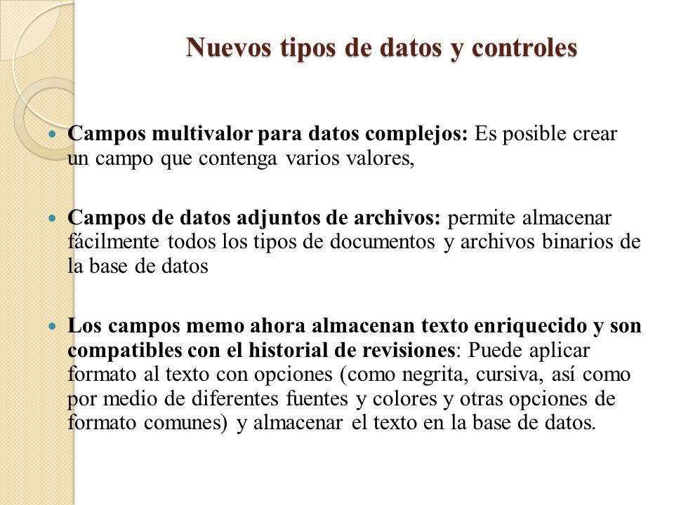 Nuevos tipos de datos y controles Campos multivalor para datos complejos: Es posible crear un campo que contenga varios valores, Campos de datos adjun