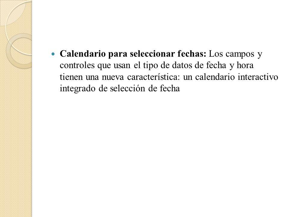 Calendario para seleccionar fechas: Los campos y controles que usan el tipo de datos de fecha y hora tienen una nueva característica: un calendario in