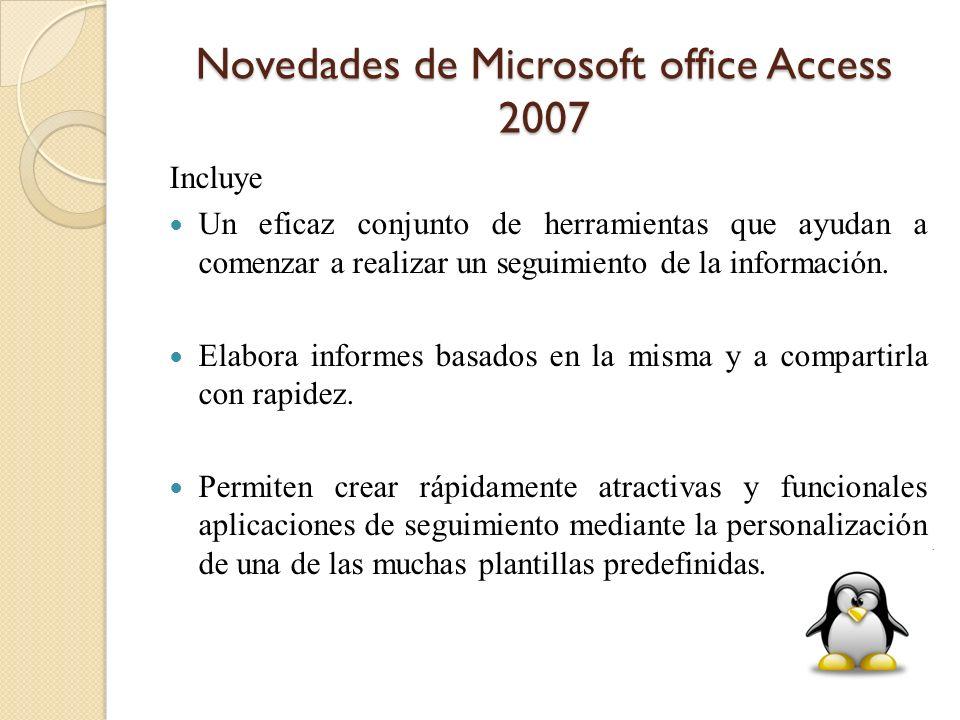 Novedades de Microsoft office Access 2007 Incluye Un eficaz conjunto de herramientas que ayudan a comenzar a realizar un seguimiento de la información
