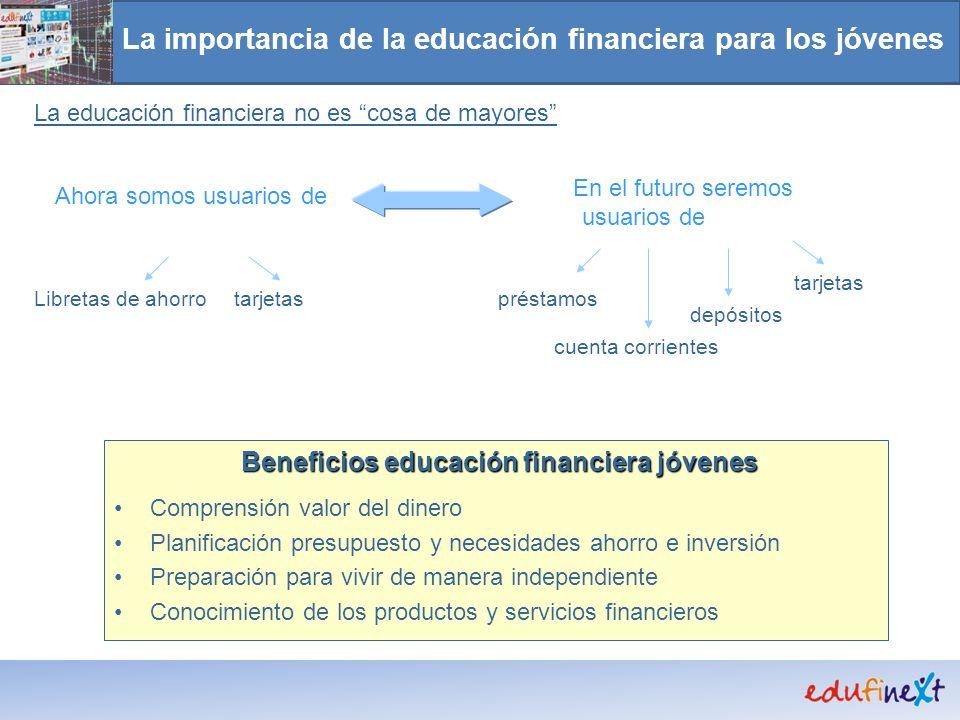 Beneficios educación financiera jóvenes Comprensión valor del dinero Planificación presupuesto y necesidades ahorro e inversión Preparación para vivir