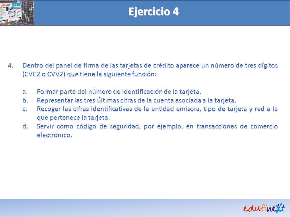 4.Dentro del panel de firma de las tarjetas de crédito aparece un número de tres dígitos (CVC2 o CVV2) que tiene la siguiente función: a.Formar parte