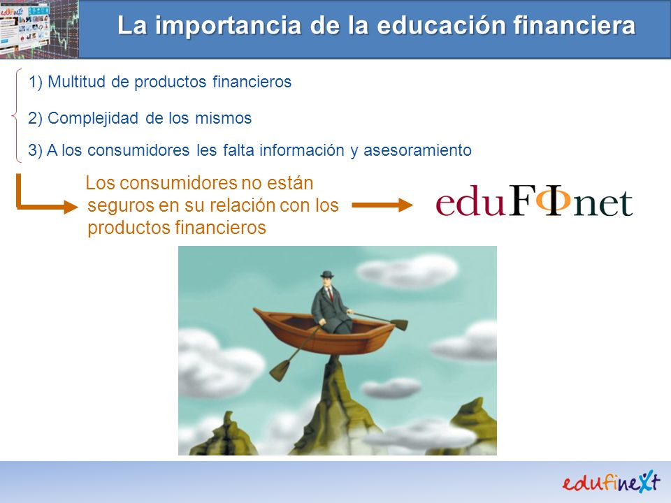 La importancia de la educación financiera 1) Multitud de productos financieros3) A los consumidores les falta información y asesoramiento Los consumid