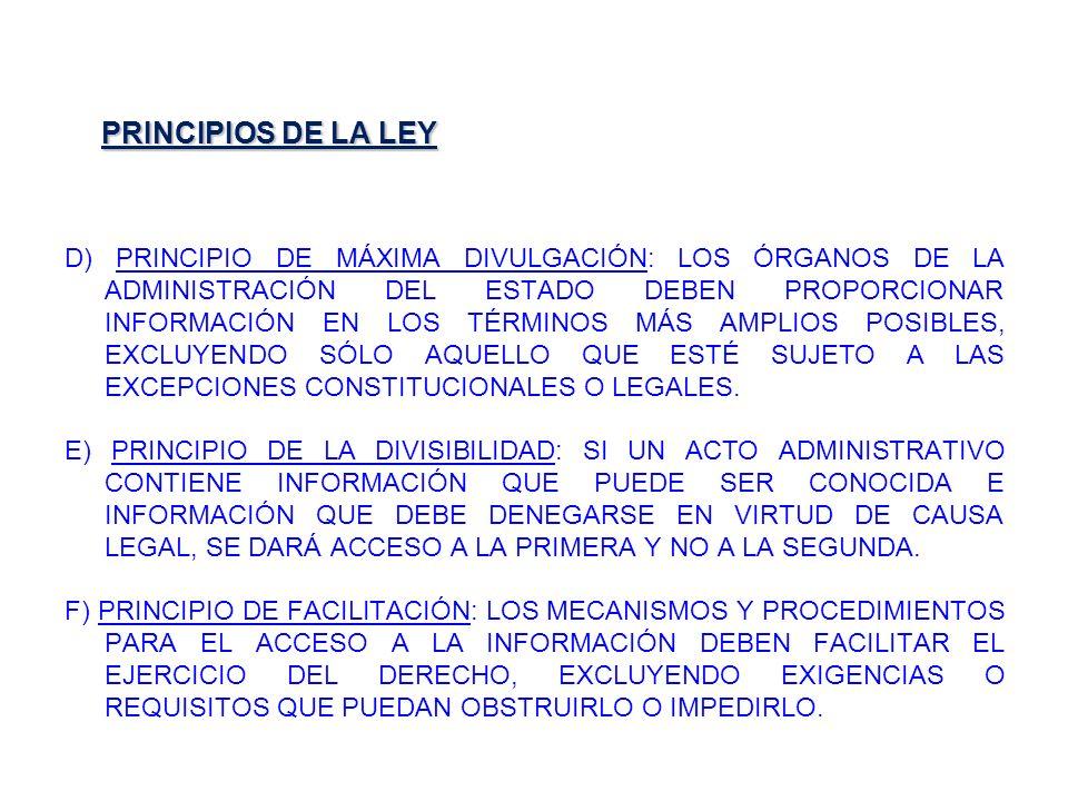PRINCIPIOS DE LA LEY D) PRINCIPIO DE MÁXIMA DIVULGACIÓN: LOS ÓRGANOS DE LA ADMINISTRACIÓN DEL ESTADO DEBEN PROPORCIONAR INFORMACIÓN EN LOS TÉRMINOS MÁ