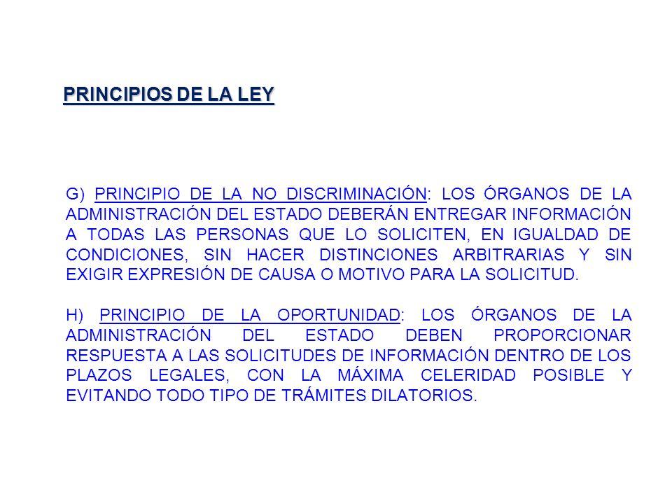 PRINCIPIOS DE LA LEY G) PRINCIPIO DE LA NO DISCRIMINACIÓN: LOS ÓRGANOS DE LA ADMINISTRACIÓN DEL ESTADO DEBERÁN ENTREGAR INFORMACIÓN A TODAS LAS PERSON