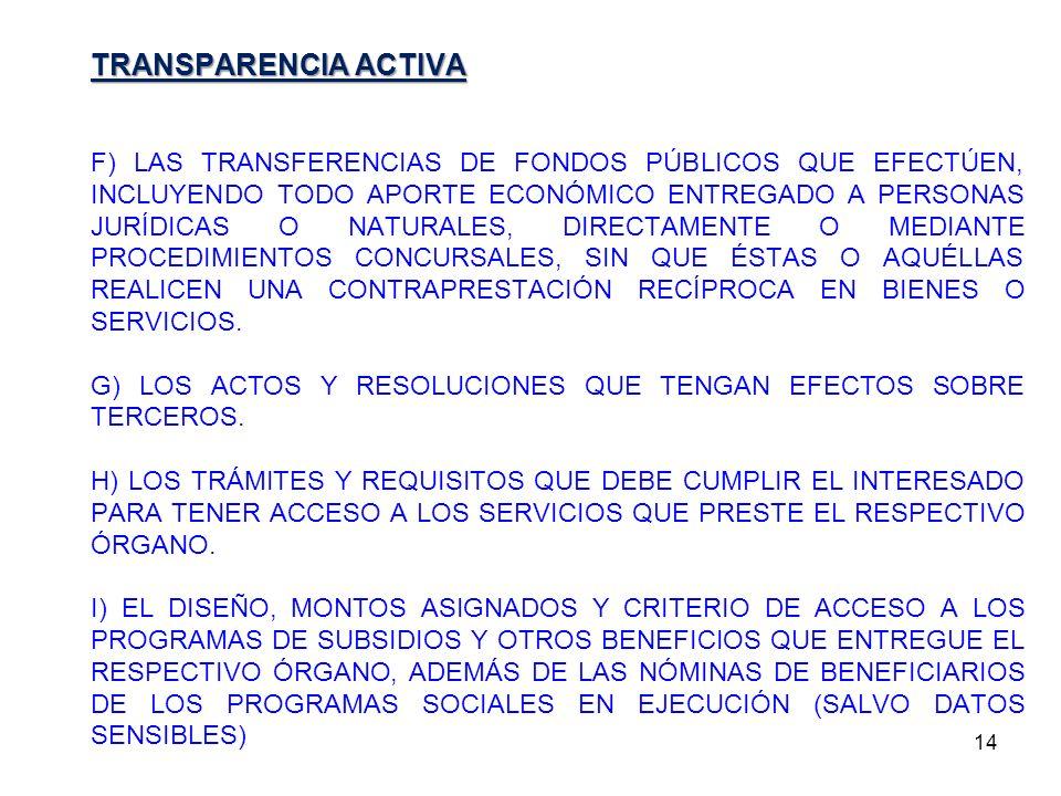 14 TRANSPARENCIA ACTIVA F) LAS TRANSFERENCIAS DE FONDOS PÚBLICOS QUE EFECTÚEN, INCLUYENDO TODO APORTE ECONÓMICO ENTREGADO A PERSONAS JURÍDICAS O NATUR
