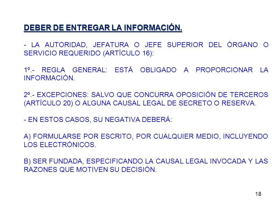 18 DEBER DE ENTREGAR LA INFORMACIÓN. - LA AUTORIDAD, JEFATURA O JEFE SUPERIOR DEL ÓRGANO O SERVICIO REQUERIDO (ARTÍCULO 16): 1º.- REGLA GENERAL: ESTÁ