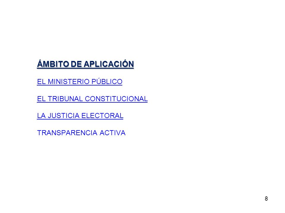 8 ÁMBITO DE APLICACIÓN EL MINISTERIO PÚBLICO EL TRIBUNAL CONSTITUCIONAL LA JUSTICIA ELECTORAL TRANSPARENCIA ACTIVA