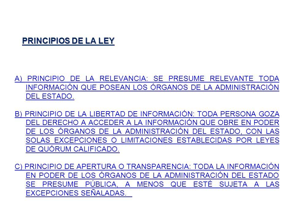 PRINCIPIOS DE LA LEY A) PRINCIPIO DE LA RELEVANCIA: SE PRESUME RELEVANTE TODA INFORMACIÓN QUE POSEAN LOS ÓRGANOS DE LA ADMINISTRACIÓN DEL ESTADO. B) P