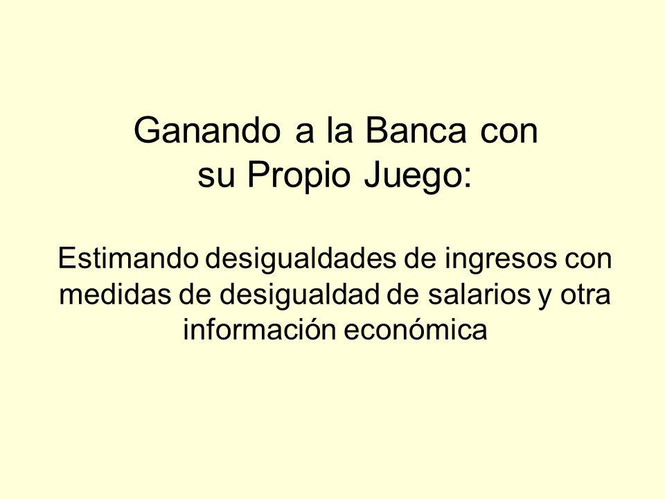 Ganando a la Banca con su Propio Juego: Estimando desigualdades de ingresos con medidas de desigualdad de salarios y otra información económica