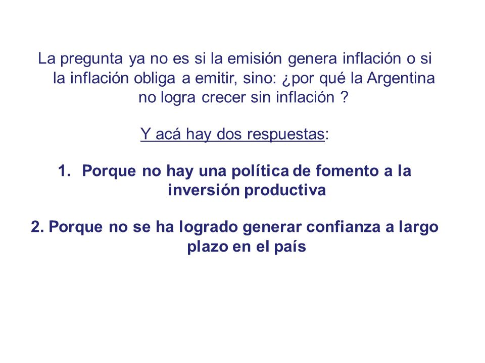 La pregunta ya no es si la emisión genera inflación o si la inflación obliga a emitir, sino: ¿por qué la Argentina no logra crecer sin inflación .