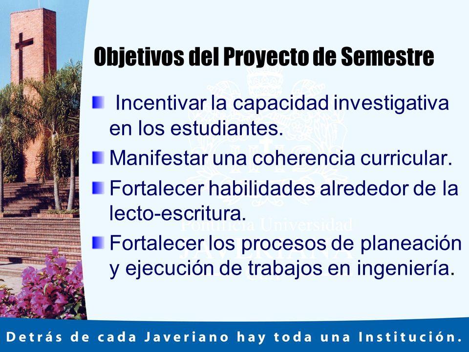 Objetivos del Proyecto de Semestre Incentivar la capacidad investigativa en los estudiantes.