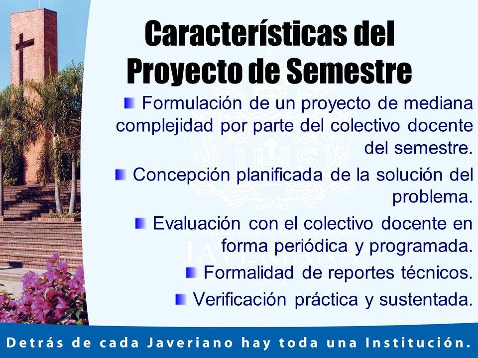 Características del Proyecto de Semestre Formulación de un proyecto de mediana complejidad por parte del colectivo docente del semestre.