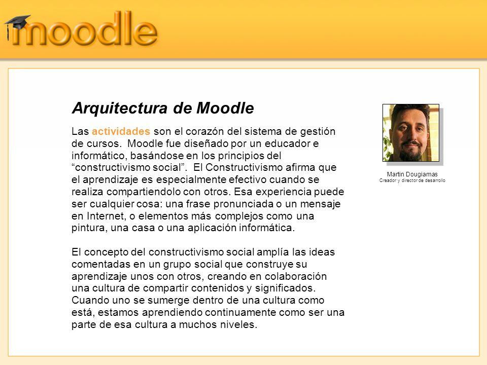 Arquitectura de Moodle Las actividades son el corazón del sistema de gestión de cursos.