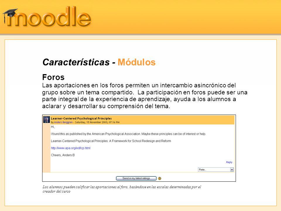 Características - Módulos Foros Las aportaciones en los foros permiten un intercambio asincrónico del grupo sobre un tema compartido.