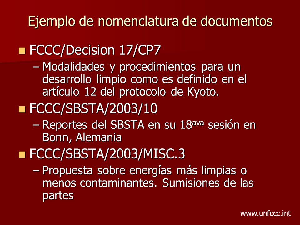 Ejemplo de nomenclatura de documentos FCCC/Decision 17/CP7 FCCC/Decision 17/CP7 –Modalidades y procedimientos para un desarrollo limpio como es defini