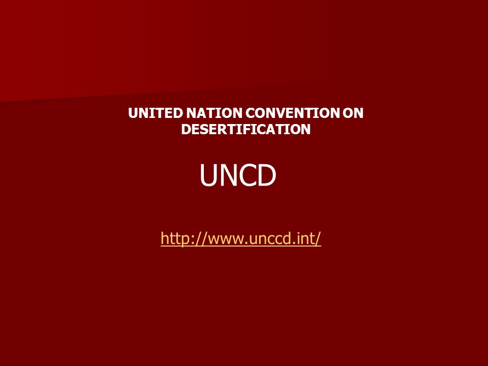 UNCD http://www.unccd.int/ UNITED NATION CONVENTION ON DESERTIFICATION