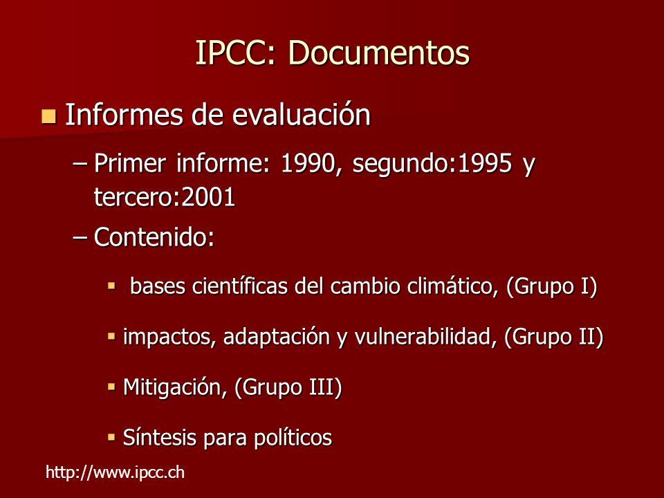 IPCC: Documentos Informes de evaluación Informes de evaluación –Primer informe: 1990, segundo:1995 y tercero:2001 –Contenido: bases científicas del ca