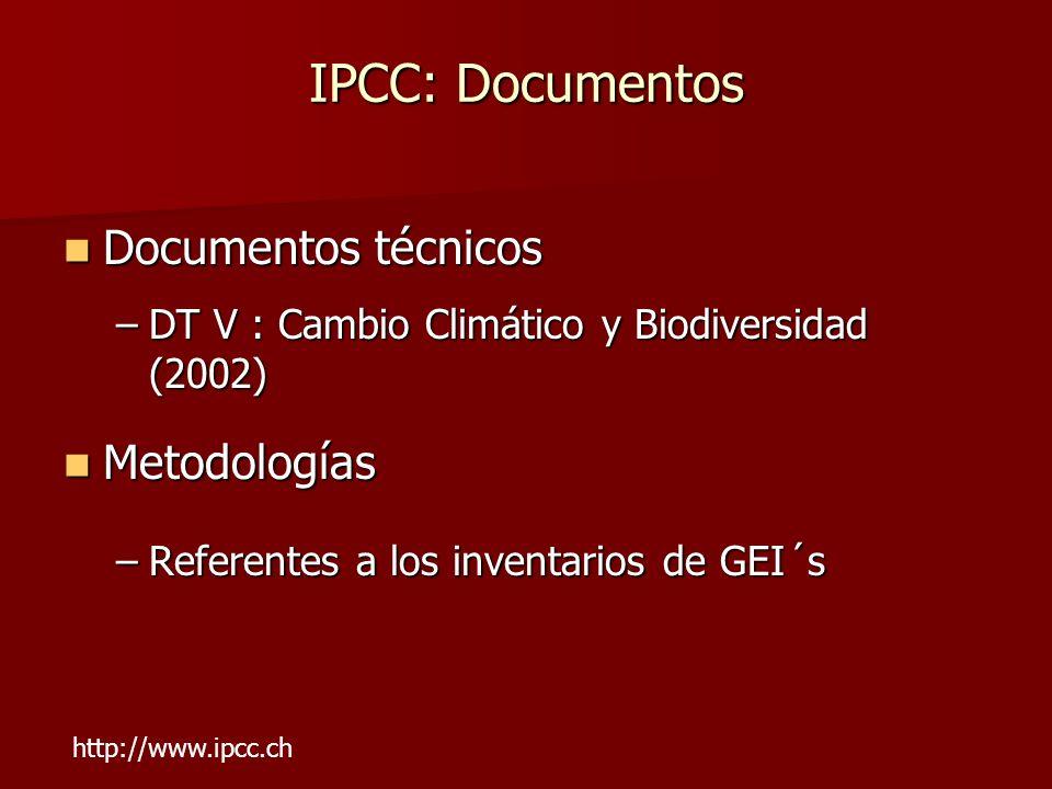 IPCC: Documentos Documentos técnicos Documentos técnicos –DT V : Cambio Climático y Biodiversidad (2002) Metodologías Metodologías –Referentes a los i