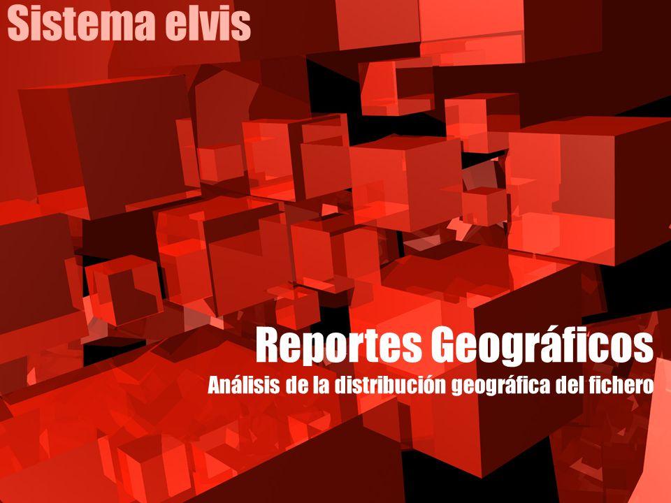 Sistema elvis Reportes Geográficos Análisis de la distribución geográfica del fichero