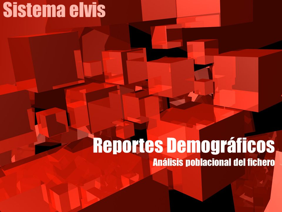 Sistema elvis Reportes Demográficos Análisis poblacional del fichero