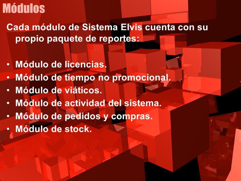 Cada módulo de Sistema Elvis cuenta con su propio paquete de reportes: Módulo de licencias. Módulo de tiempo no promocional. Módulo de viáticos. Módul