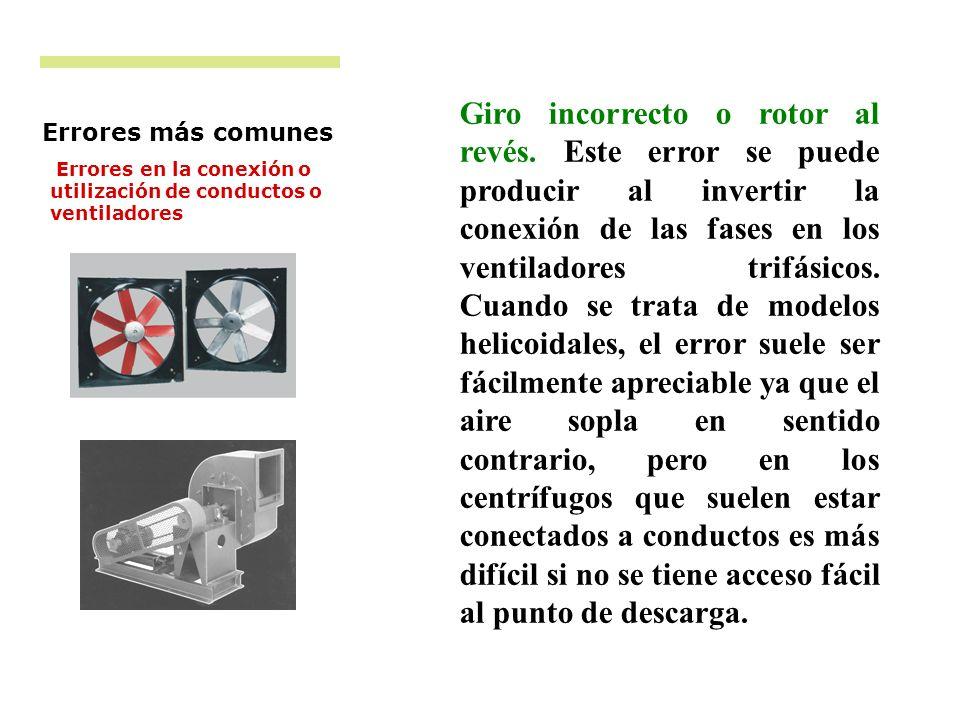 Giro incorrecto o rotor al revés. Este error se puede producir al invertir la conexión de las fases en los ventiladores trifásicos. Cuando se trata de