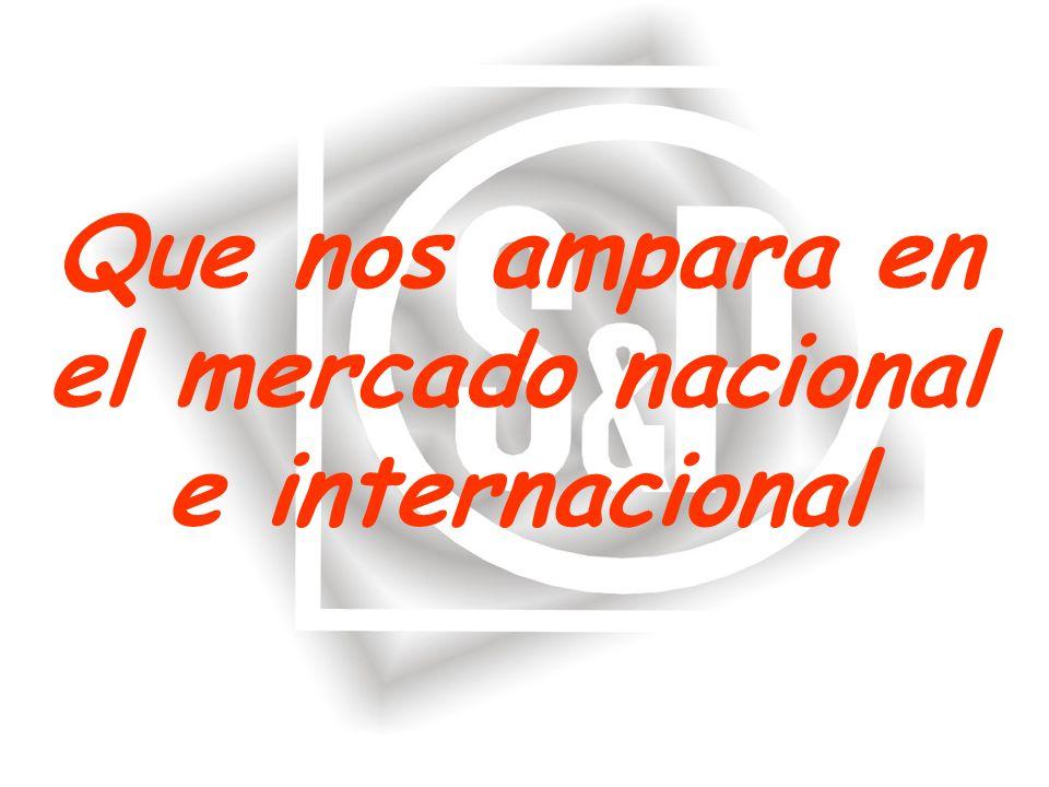 Que nos ampara en el mercado nacional e internacional