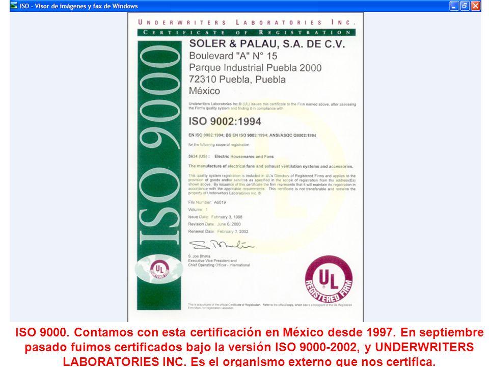 ISO 9000. Contamos con esta certificación en México desde 1997. En septiembre pasado fuimos certificados bajo la versión ISO 9000-2002, y UNDERWRITERS