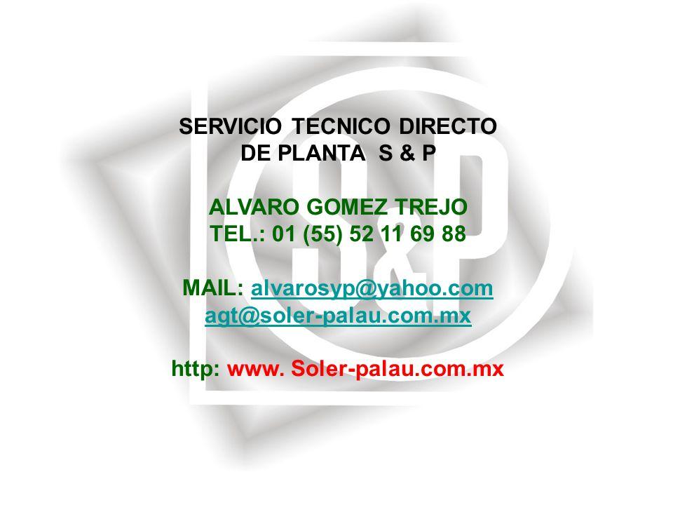 SERVICIO TECNICO DIRECTO DE PLANTA S & P ALVARO GOMEZ TREJO TEL.: 01 (55) 52 11 69 88 MAIL: alvarosyp@yahoo.comalvarosyp@yahoo.com agt@soler-palau.com