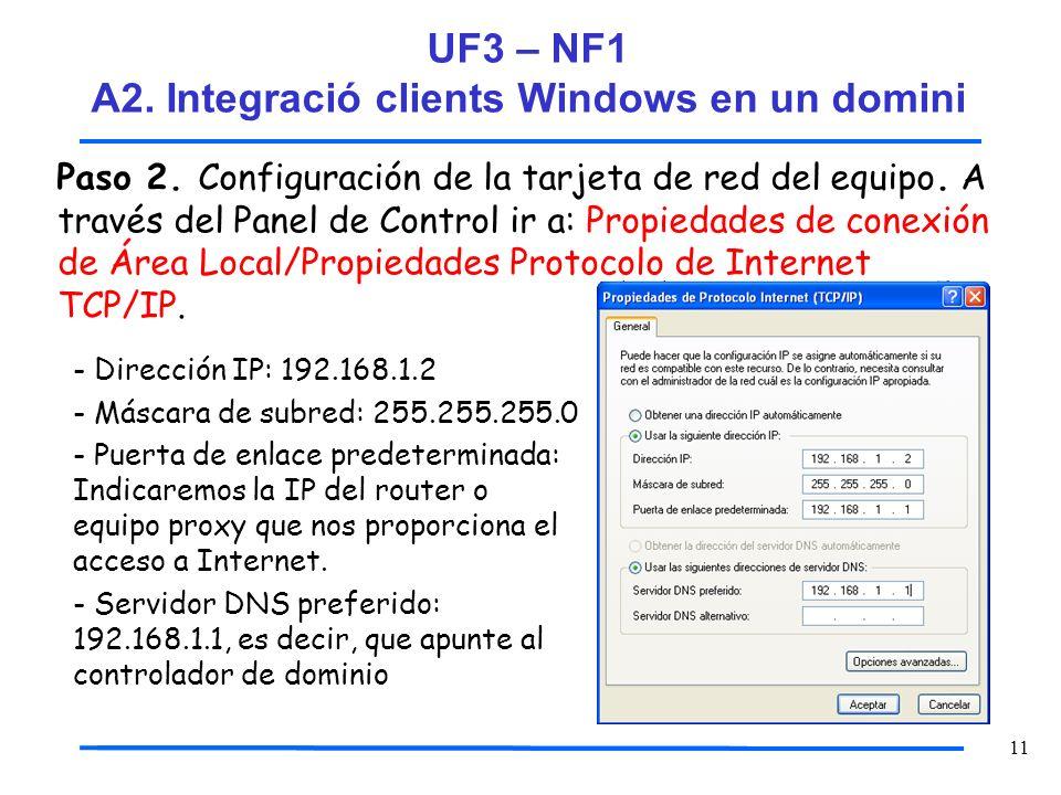 11 Paso 2. Configuración de la tarjeta de red del equipo. A través del Panel de Control ir a: Propiedades de conexión de Área Local/Propiedades Protoc