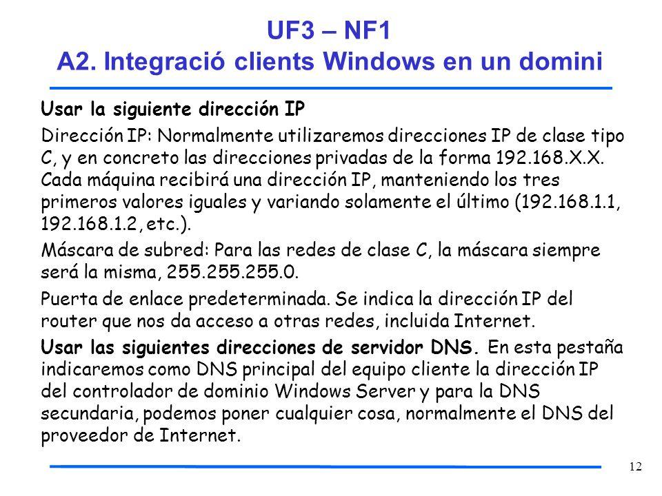 12 Usar la siguiente dirección IP Dirección IP: Normalmente utilizaremos direcciones IP de clase tipo C, y en concreto las direcciones privadas de la