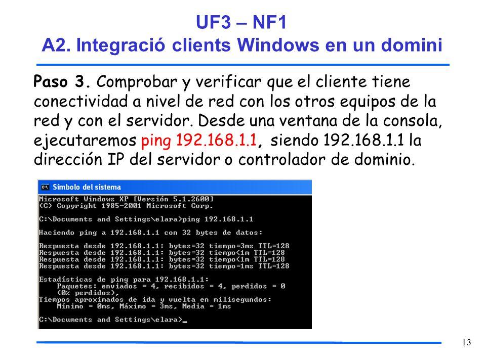 13 Paso 3. Comprobar y verificar que el cliente tiene conectividad a nivel de red con los otros equipos de la red y con el servidor. Desde una ventana
