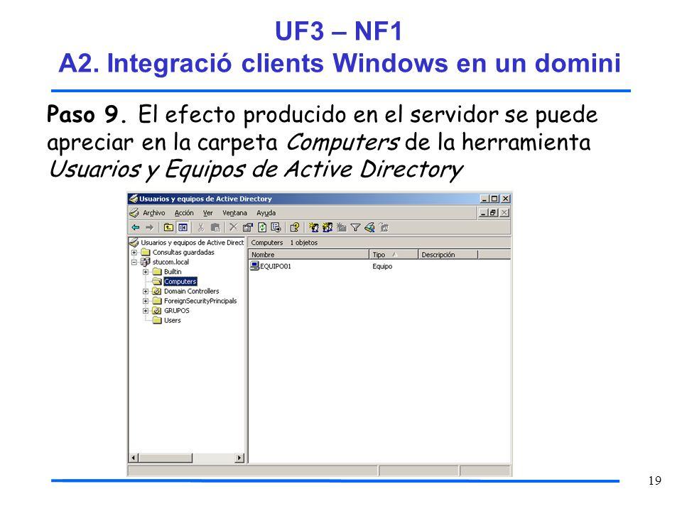 19 Paso 9. El efecto producido en el servidor se puede apreciar en la carpeta Computers de la herramienta Usuarios y Equipos de Active Directory UF3 –