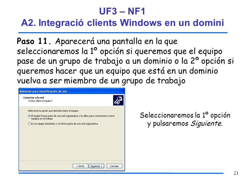 21 Paso 11. Aparecerá una pantalla en la que seleccionaremos la 1º opción si queremos que el equipo pase de un grupo de trabajo a un dominio o la 2º o