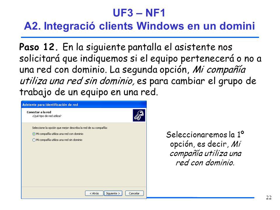 22 Paso 12. En la siguiente pantalla el asistente nos solicitará que indiquemos si el equipo pertenecerá o no a una red con dominio. La segunda opción