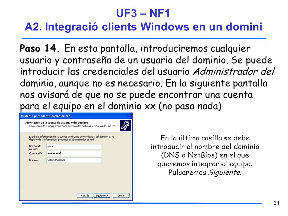24 Paso 14. En esta pantalla, introduciremos cualquier usuario y contraseña de un usuario del dominio. Se puede introducir las credenciales del usuari
