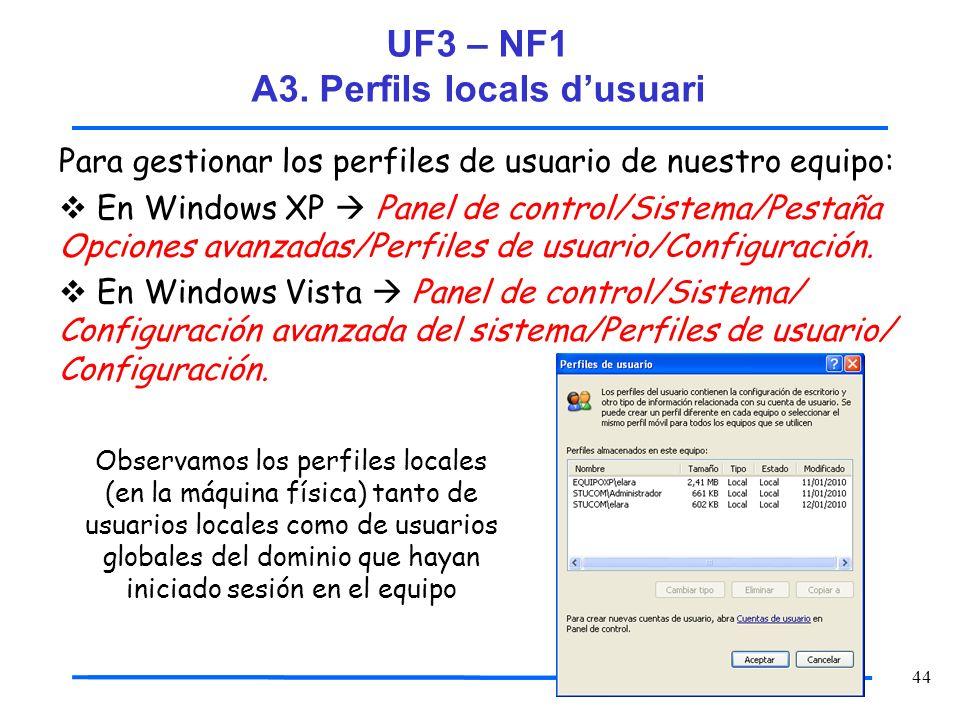 44 Para gestionar los perfiles de usuario de nuestro equipo: En Windows XP Panel de control/Sistema/Pestaña Opciones avanzadas/Perfiles de usuario/Con